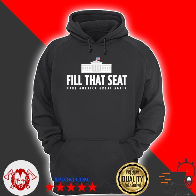 Fill that seat t shirt trump make america great again s hoodie