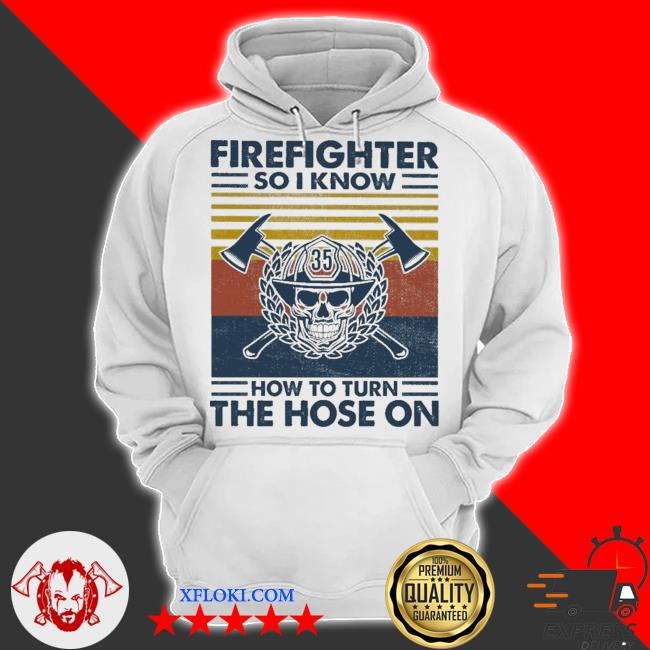 Firefighter do I know how to turn the hose on vintage s hoodie