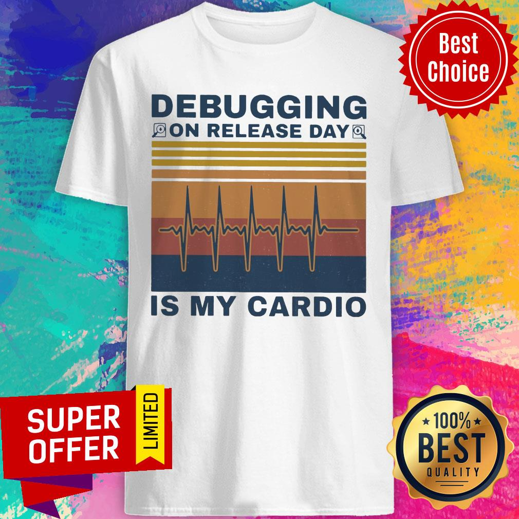 Funny Debugging On Release Day Is My Cardio Shirt