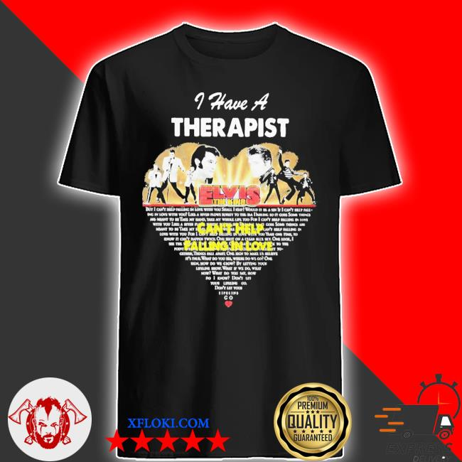 I have a therapist elvis the king can't help falling in love heart shirt