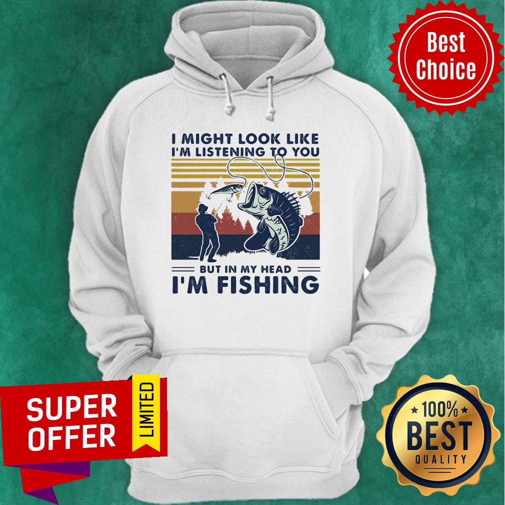 I Might Look Like I'm Listening To You But In My Head I'm Fishing Vintage Retro Hoodie