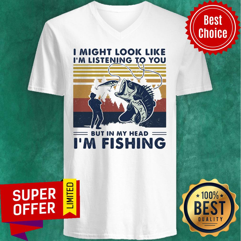 I Might Look Like I'm Listening To You But In My Head I'm Fishing Vintage Retro V-neck