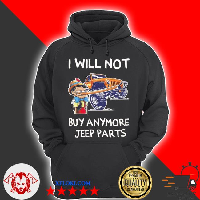 I will not buy anymore jeep parts 2020 s hoodie