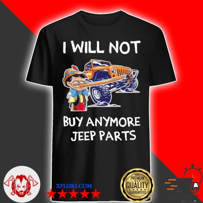 I will not buy anymore jeep parts 2020 shirt