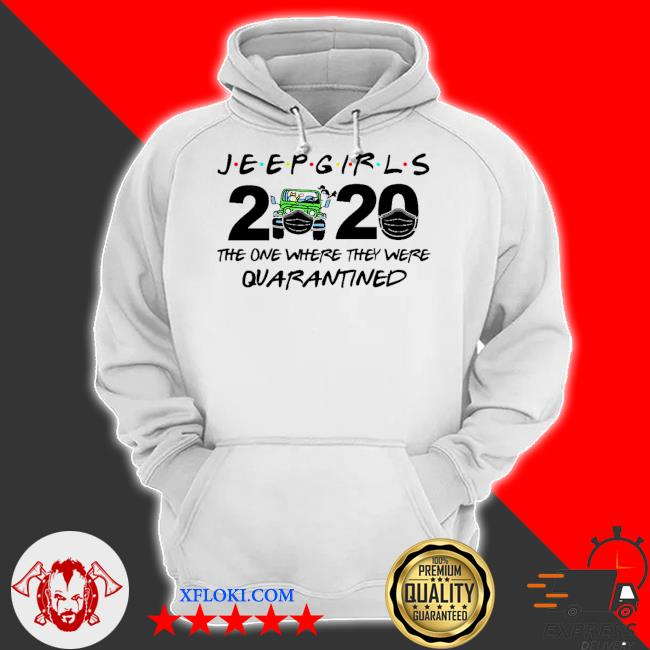 Jeep Girls 2020 face mask the one where they were Quarantined s hoodie