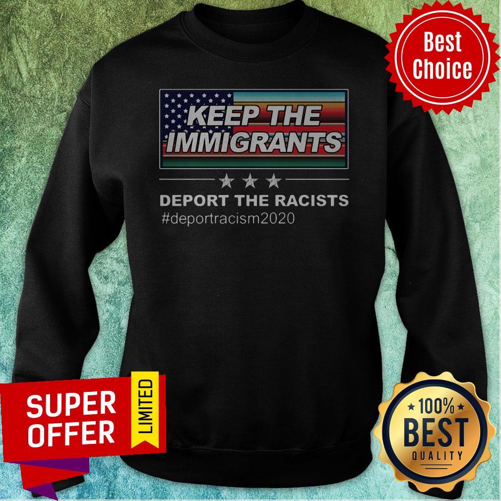 Keep The Immigrants Deport The Racists #Deportracism 2020 Sweatshirt