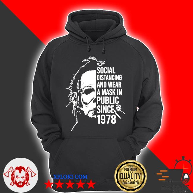 Michael Myers social distancing and wear a mask in public since 1978 s hoodie