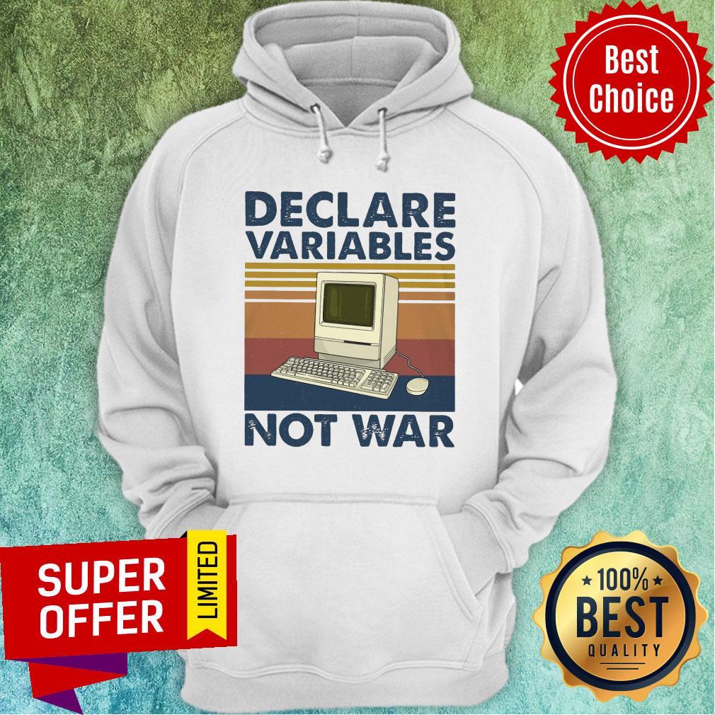 Nice Declare Variables Not War Hoodie