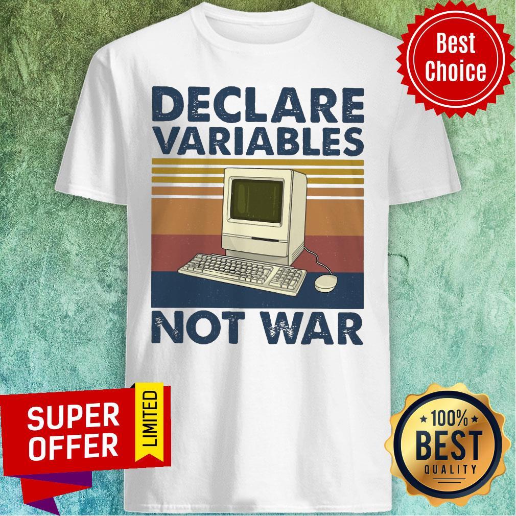 Nice Declare Variables Not War Shirt