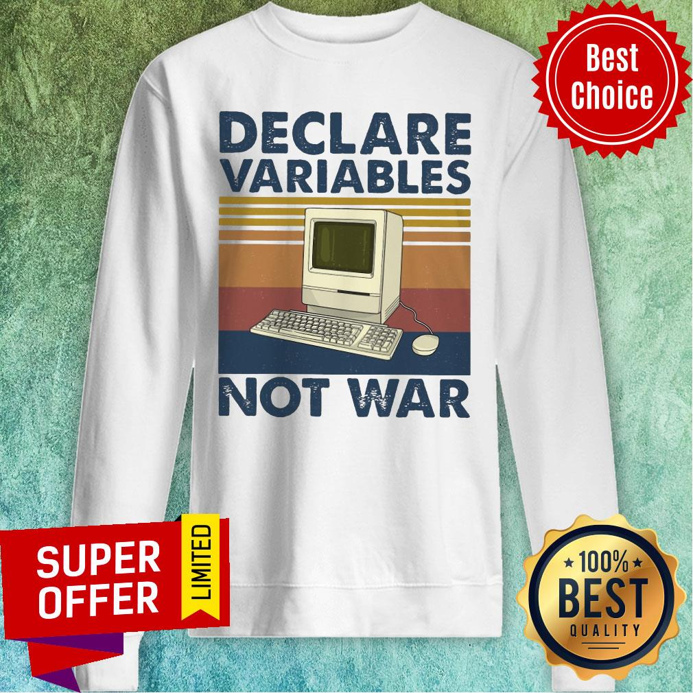 Nice Declare Variables Not War Sweatshirt