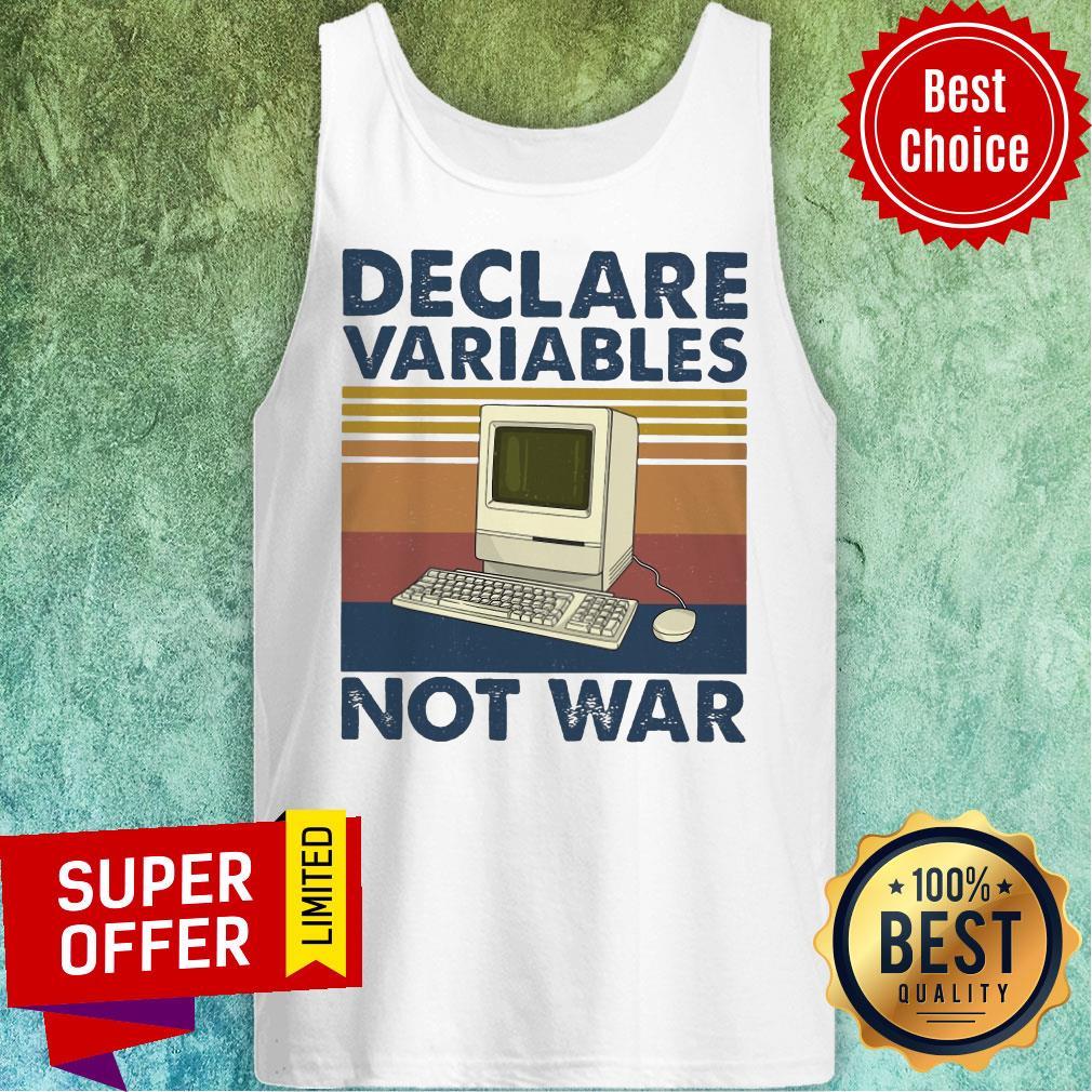 Nice Declare Variables Not War Tank Top