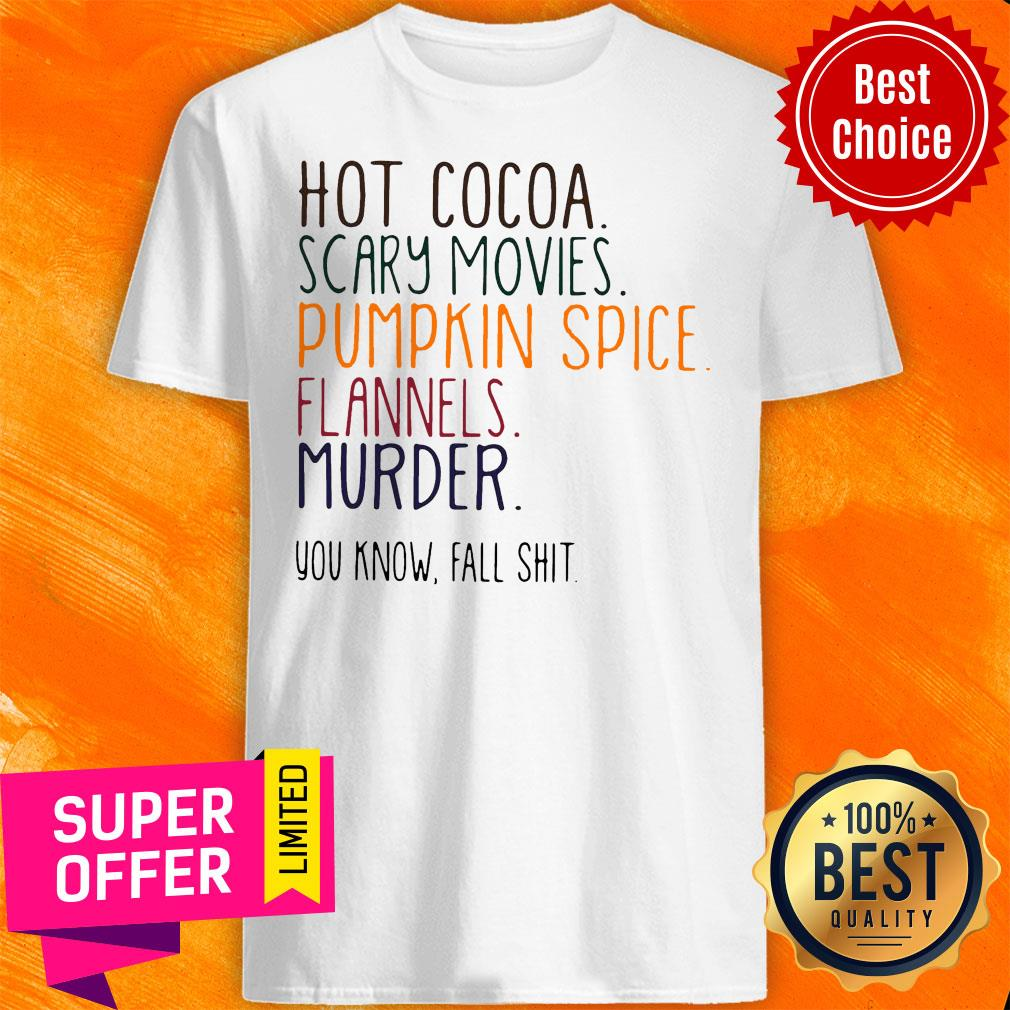 Nice Hot Cocoa Scary Movies Pumpkin Spice Flannels Murder Shirt