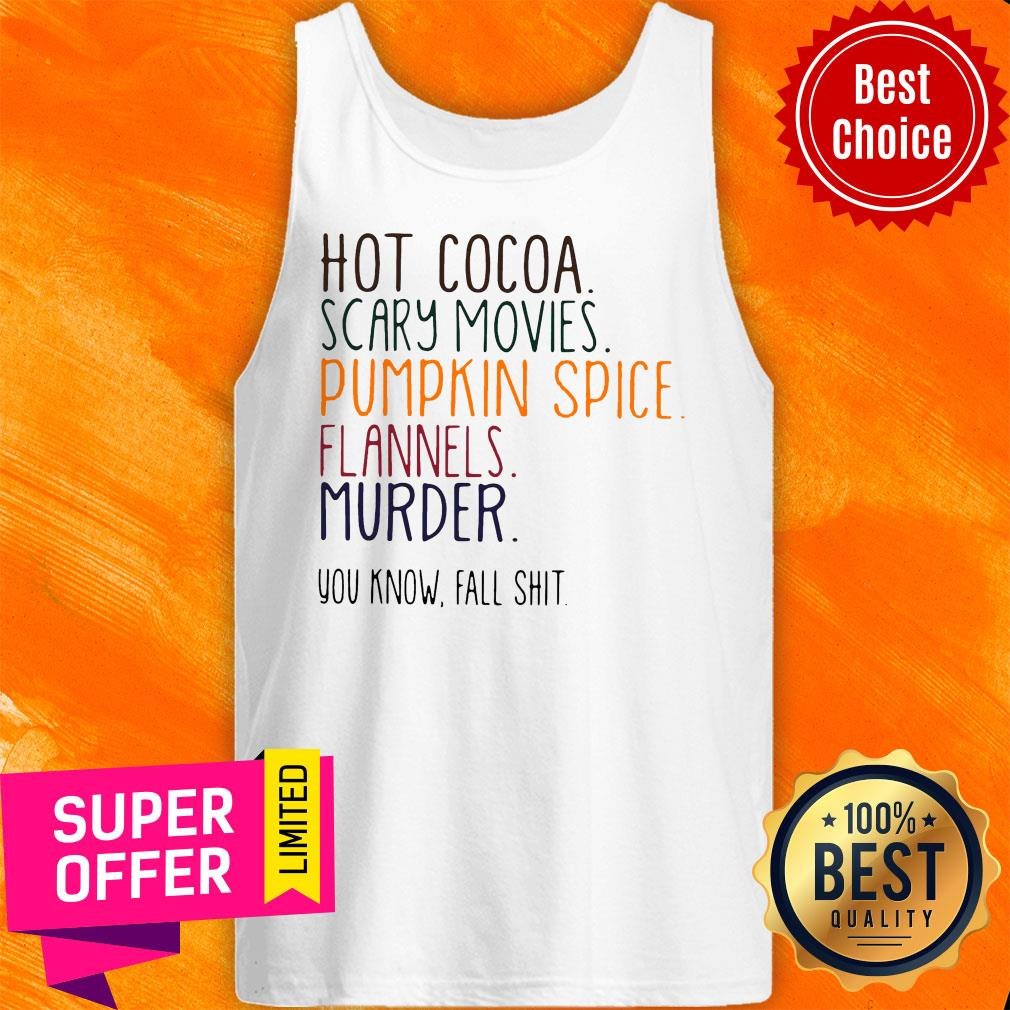 Nice Hot Cocoa Scary Movies Pumpkin Spice Flannels Murder Tank Top