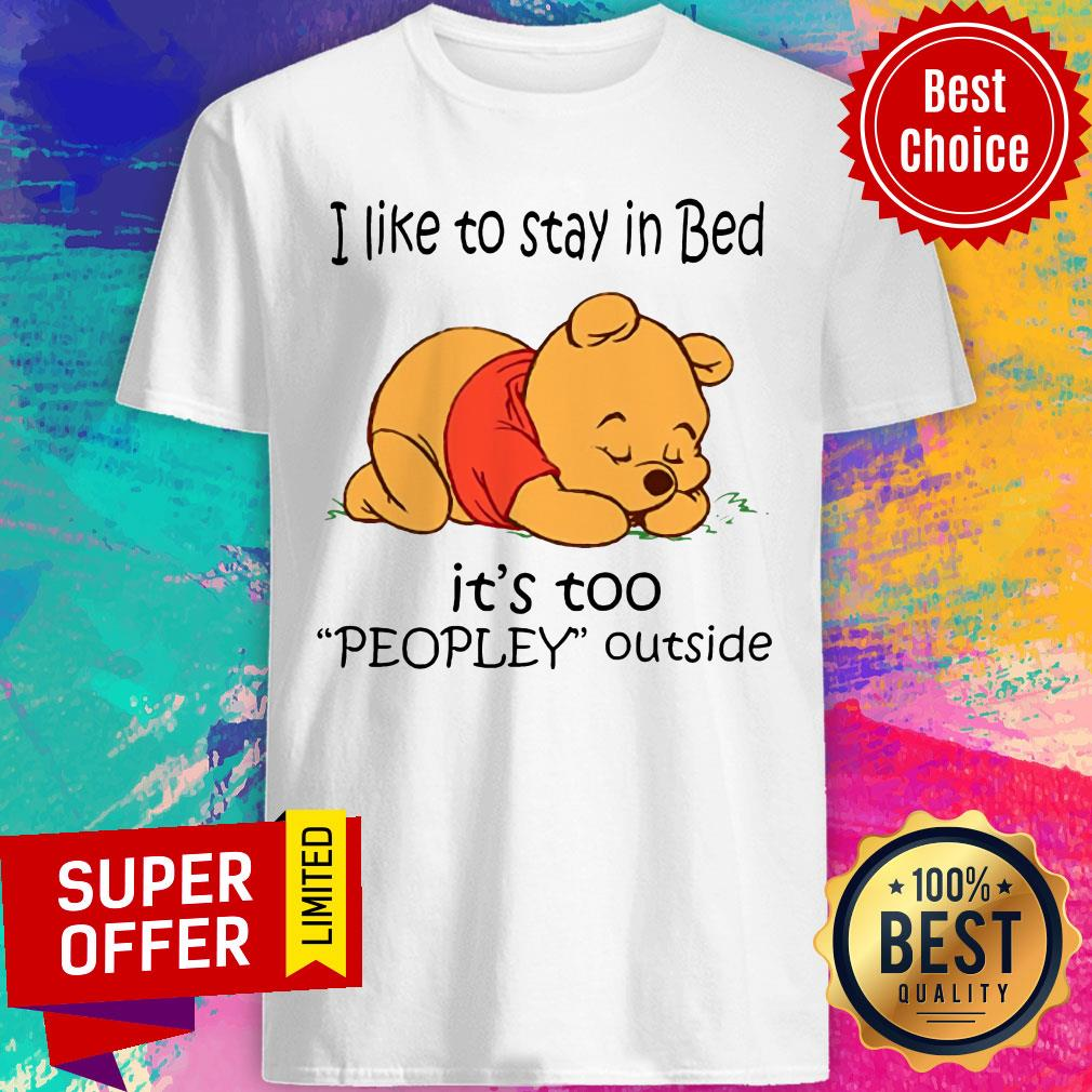 Nice I Like To Stay In Bed It's Too Peopley Outside Shirt
