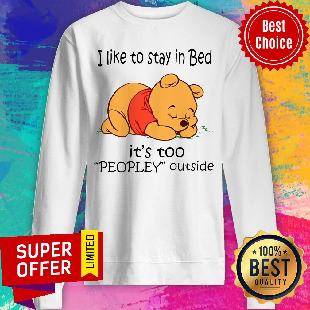 Nice I Like To Stay In Bed It's Too Peopley Outside Sweatshirt
