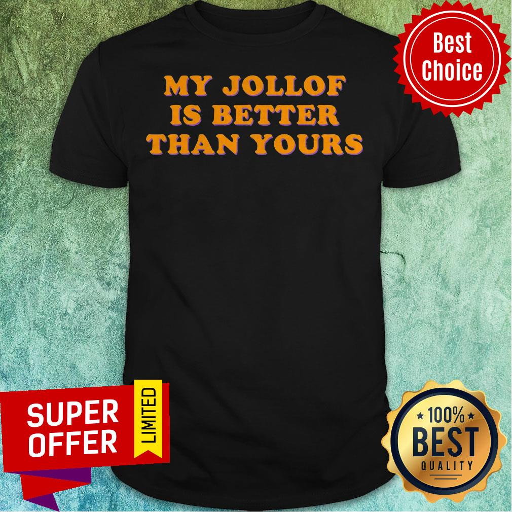 Nice My Jollof Is Better Than Yours Shirt