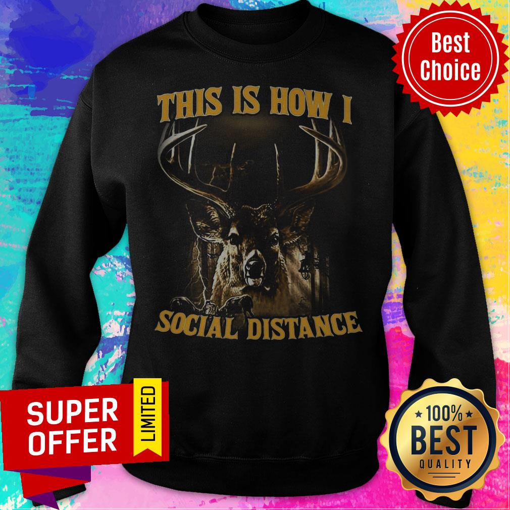 Nice This Is How I Social Distance Sweatshirt