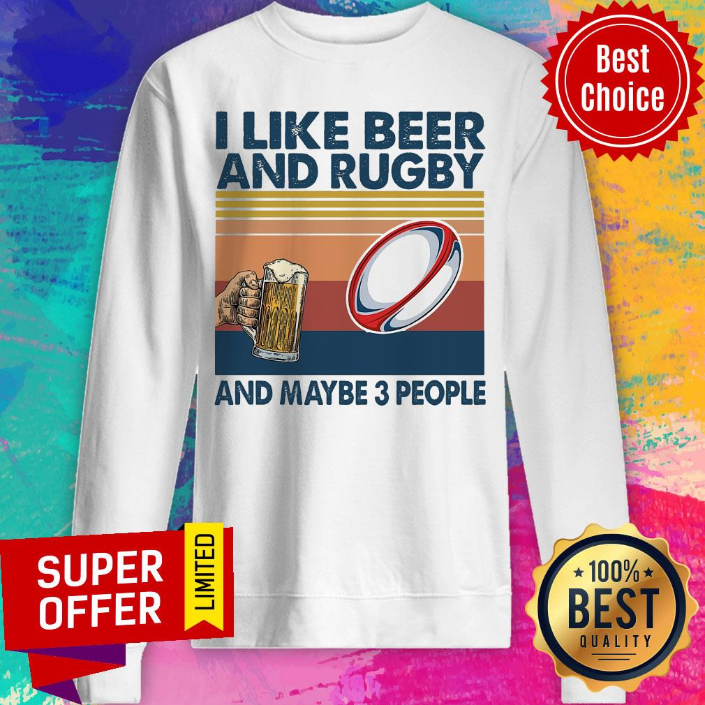Official I Like Beer And Rugby And Maybe 3 People Sweatshirt