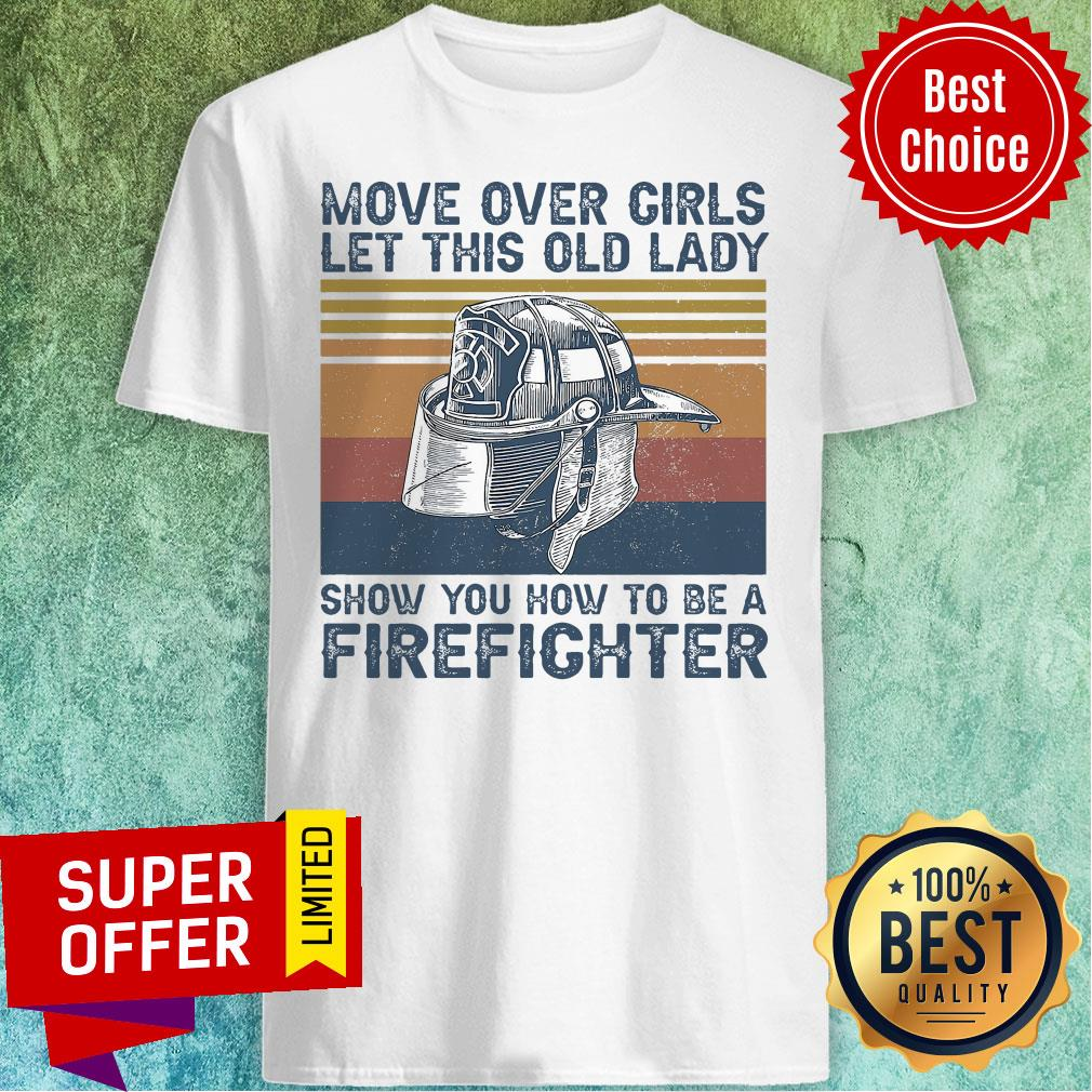 Official Move Over Girls Let This Old Lady Show You How To Be A Firefighter Shirt