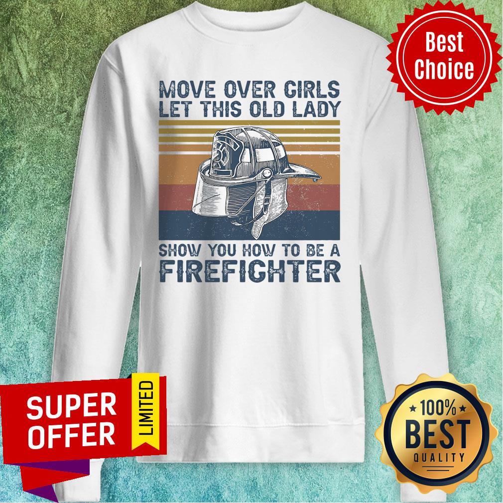 Official Move Over Girls Let This Old Lady Show You How To Be A Firefighter Sweatshirt
