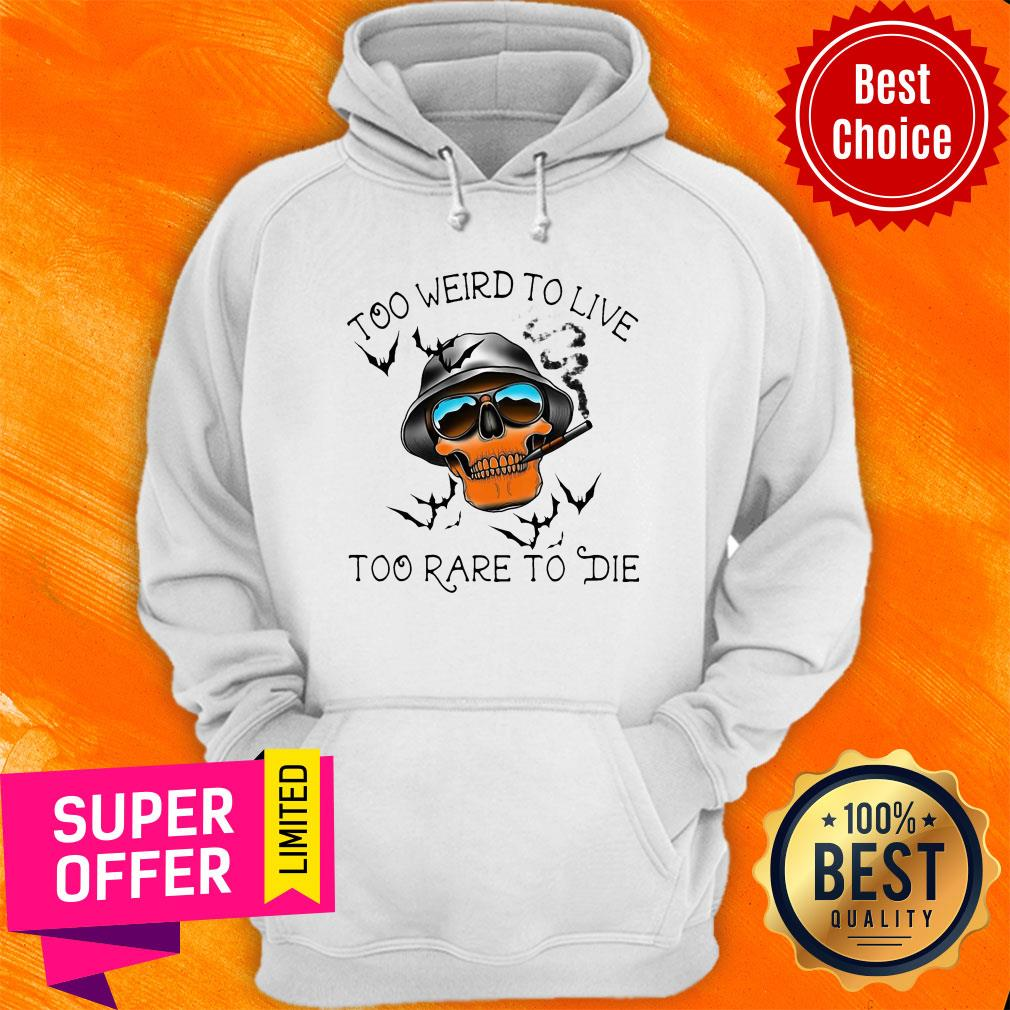 Official Skull Too Weird To Live – Too Rare To Die Hoodie
