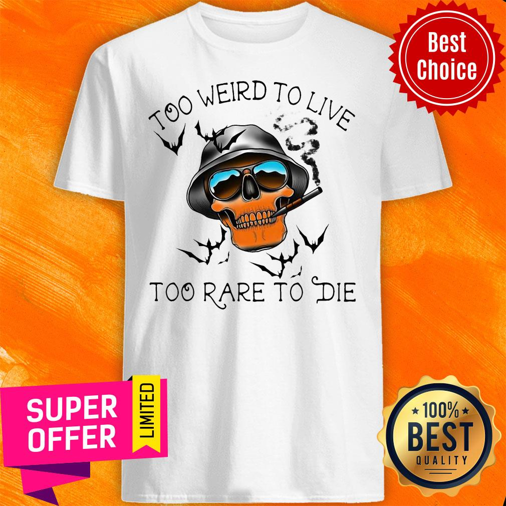 Official Skull Too Weird To Live – Too Rare To Die Shirt