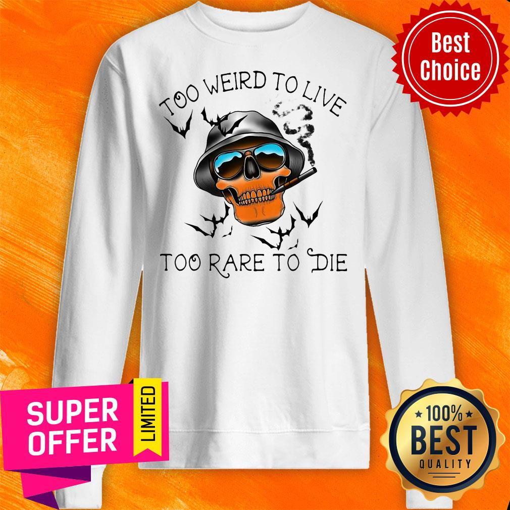 Official Skull Too Weird To Live – Too Rare To Die Sweatshirt