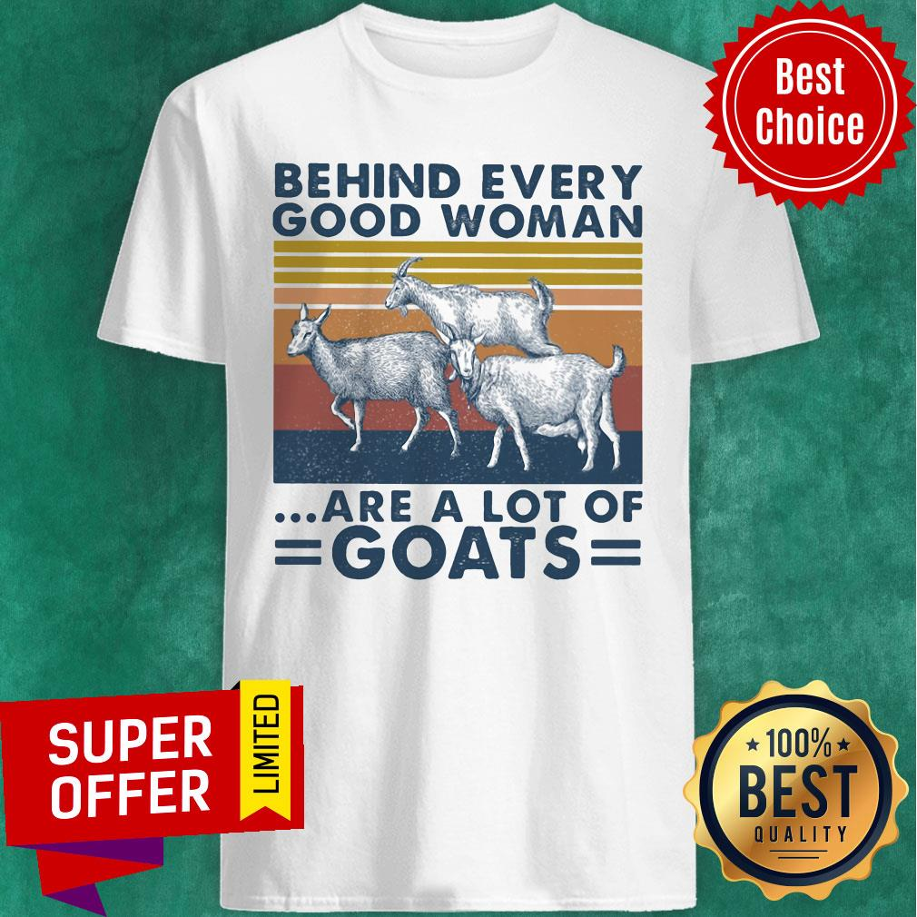 Premium Behind Every Good Woman Are A Lot Of Goats Vintage Retro Shirt
