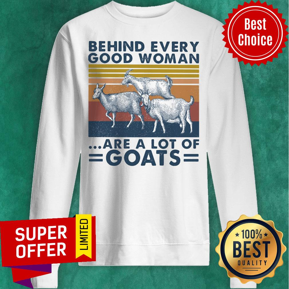 Premium Behind Every Good Woman Are A Lot Of Goats Vintage Retro Sweatshirt
