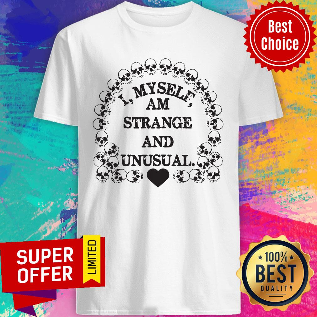 Premium I Myself Am Strange And Unusual Shirt