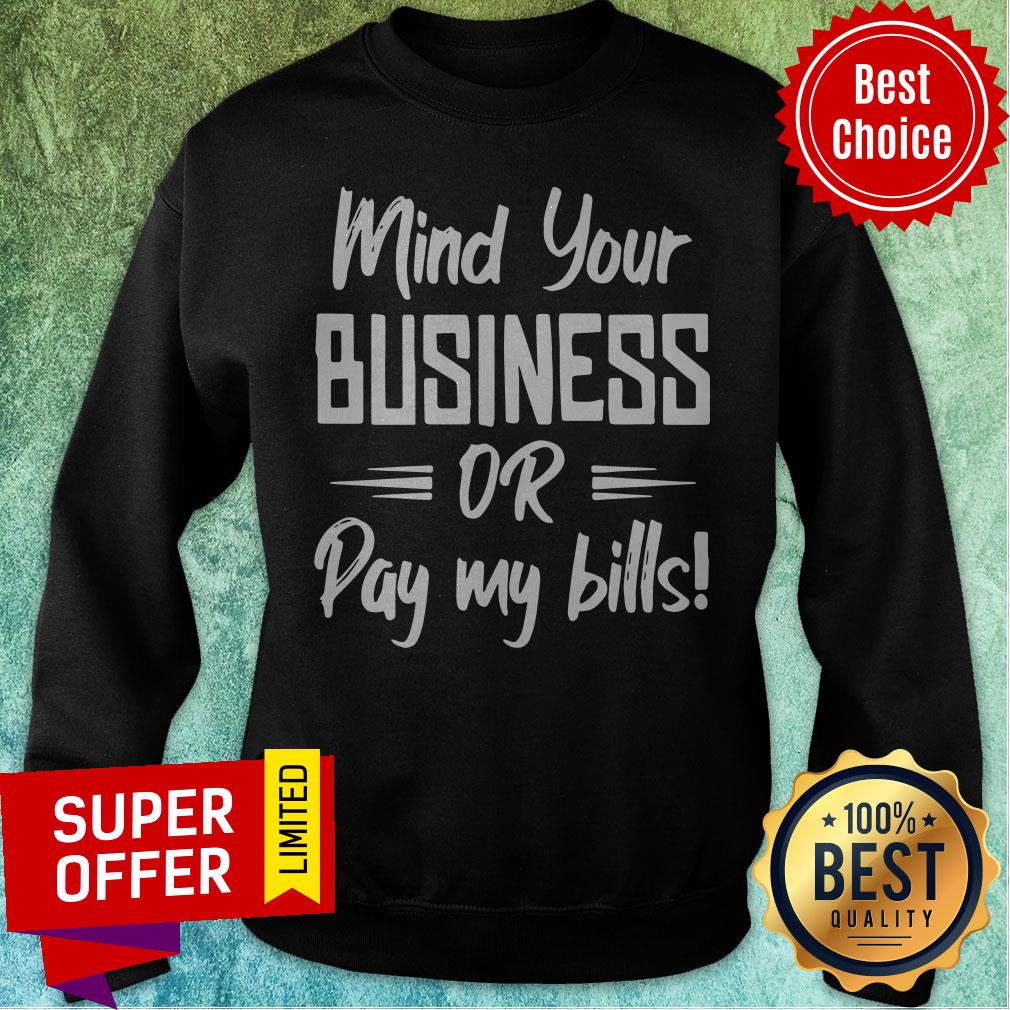 Premium Mind Your Business Or Pay My Bills Sweatshirt