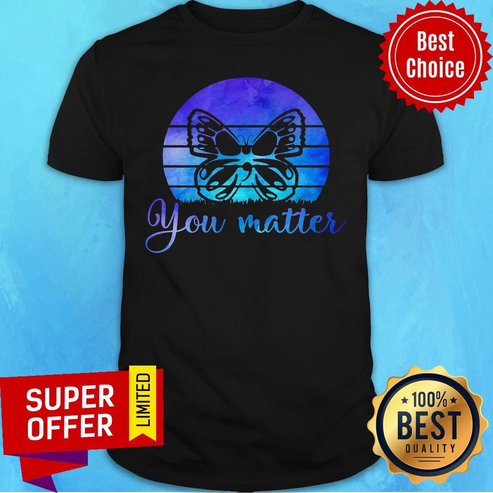 Premium You Matter Butterfly Vintage Shirt