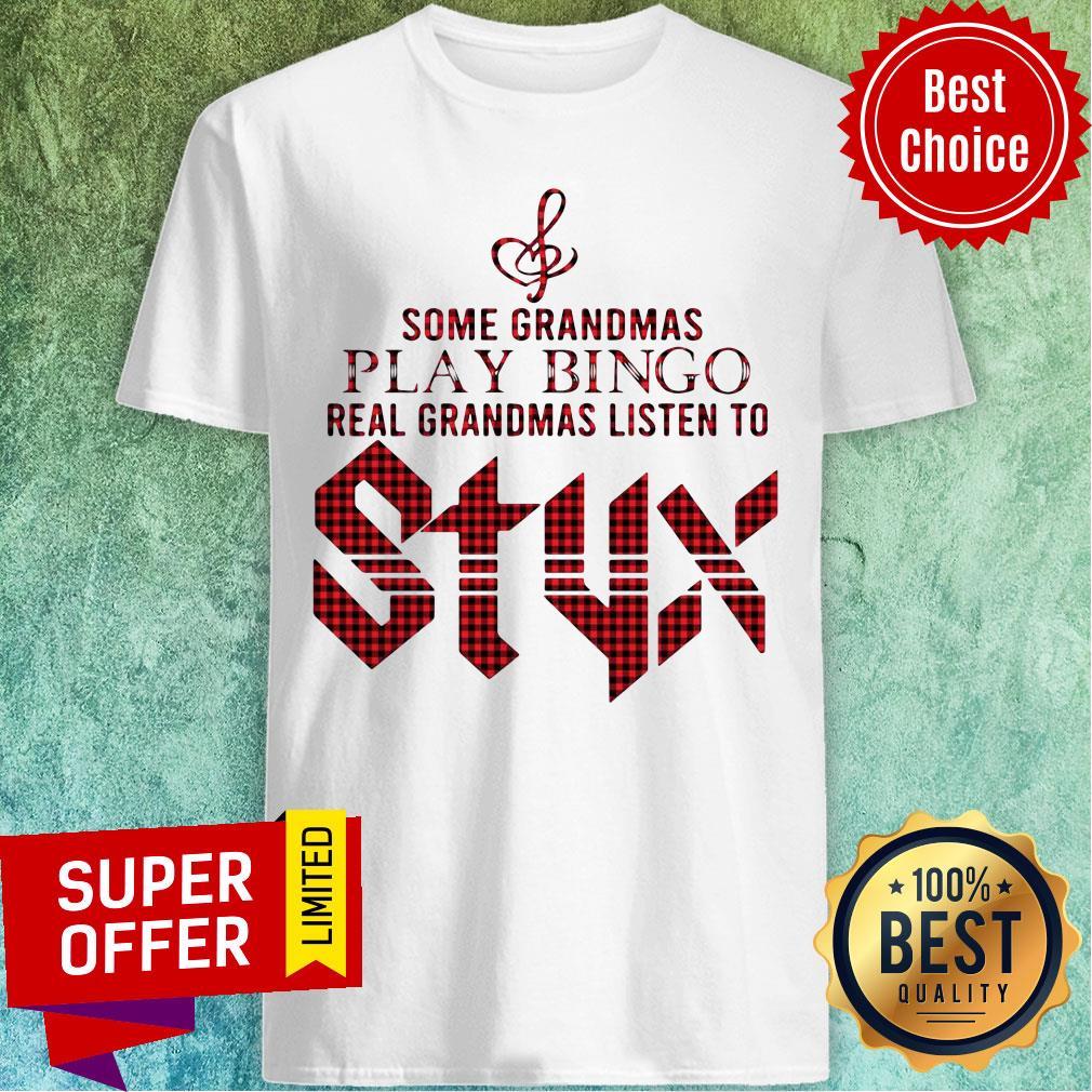 Some Grandmas Play Bingo Real Grandmas Listen To Styx Shirt