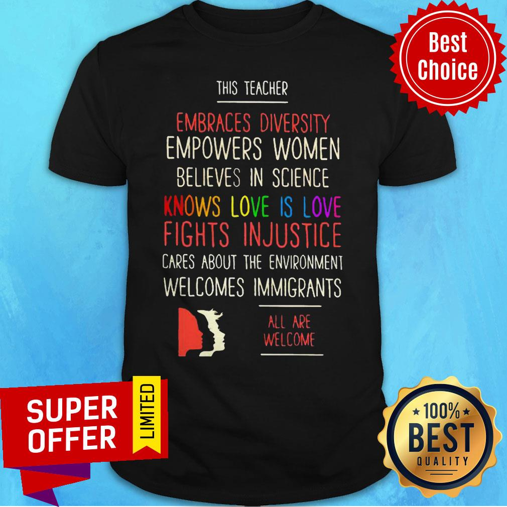 This Teacher Embraces Diversity Knows Love Is Love Fight Injustice Are We Welcome Shirt