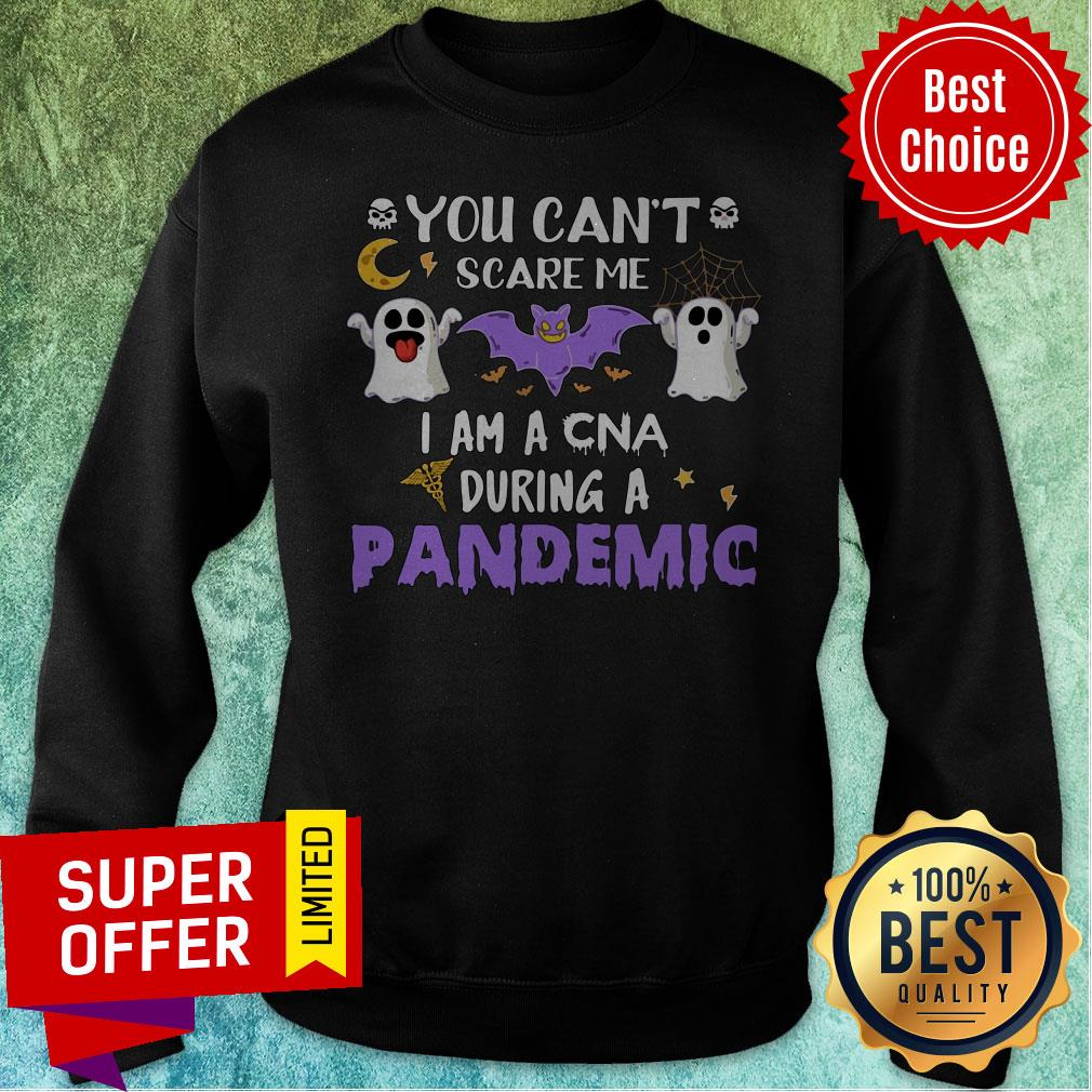 You Can't Scare Me I Am A Cna During A Pandemic Sweatshirt