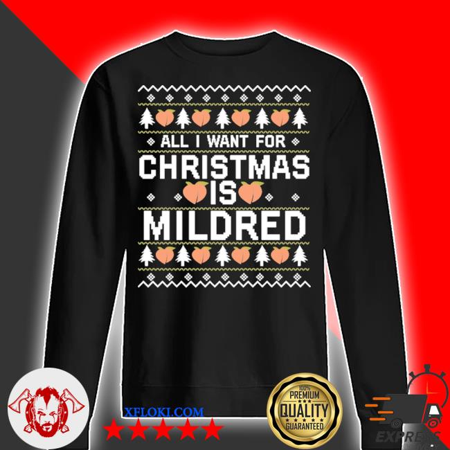 All I want for christmas is mildred ugly tee s sweater