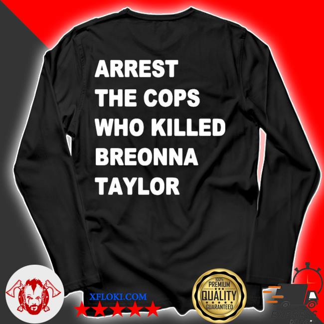 Arrest the cops who killed breonna taylor s longsleeve