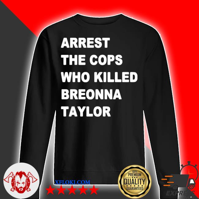Arrest the cops who killed breonna taylor s sweater