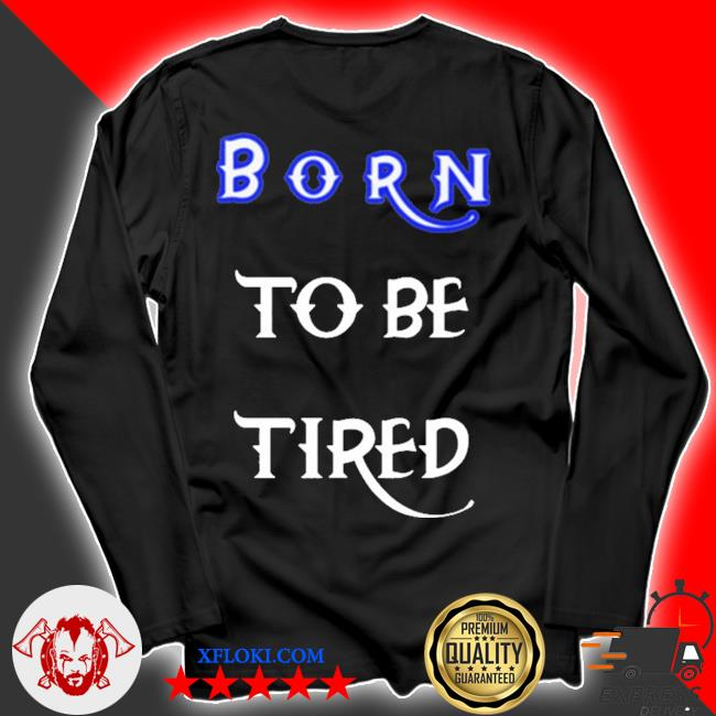 Born to be tired 2020 s longsleeve