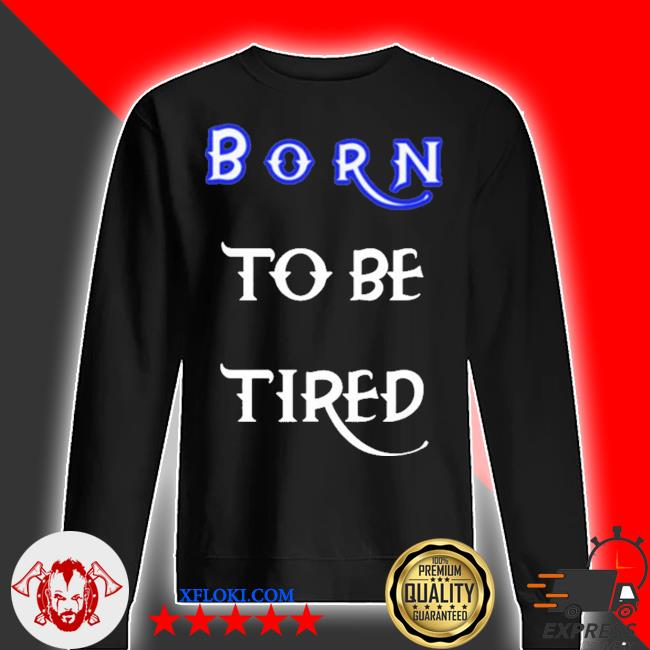 Born to be tired 2020 s sweater