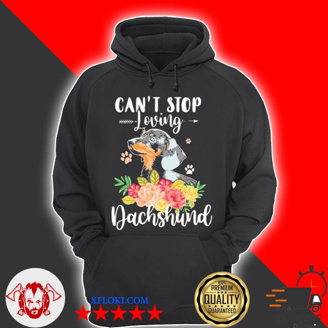 Can't stop loving dachshund flower s hoodie