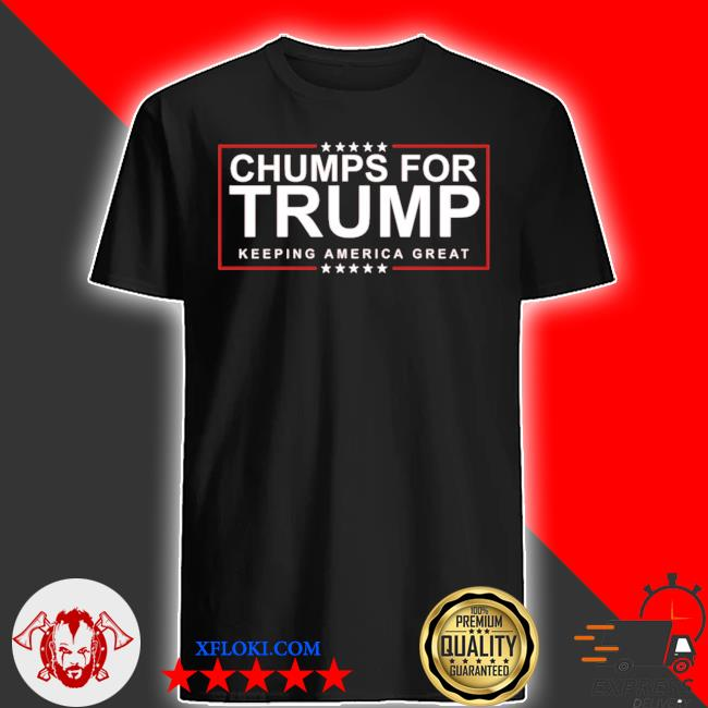 Chumps for trump keeping america great shirt