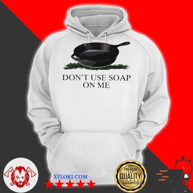 Don't use soap on me s hoodie