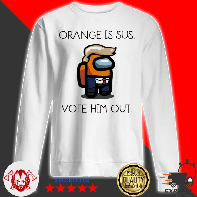 Donald trump orange is sus vote him out s sweatshirt