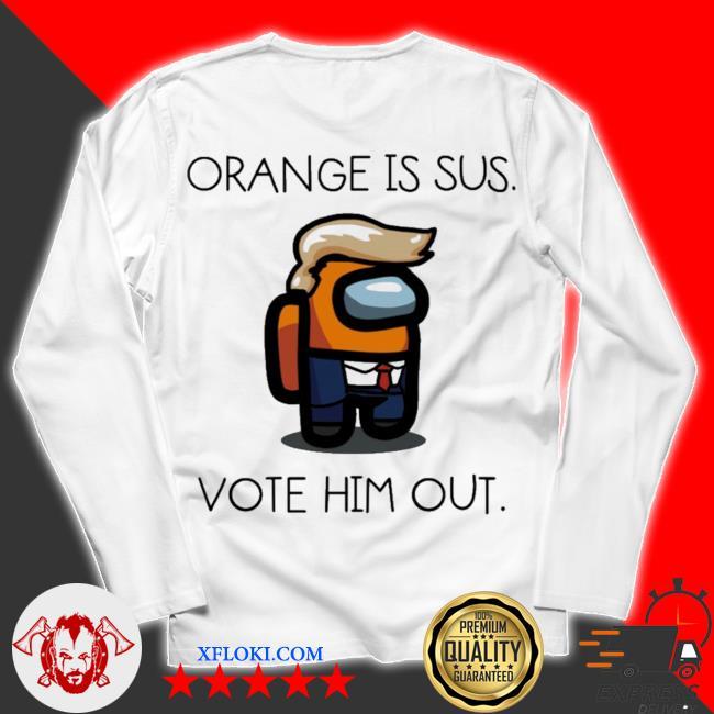 Donald trump orange is sus vote him out s unisex longsleeve