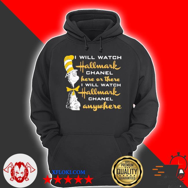 Dr.seuss I will watch hallmark chanel here or there I will hallmark channel anywhere s hoodie