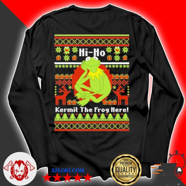 Hi ho kermit the frog here ugly christmas s longsleeve