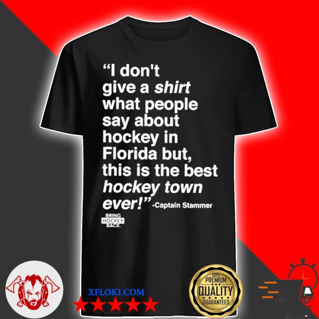 I don't give a shirt what people say about hockey in florida shirt