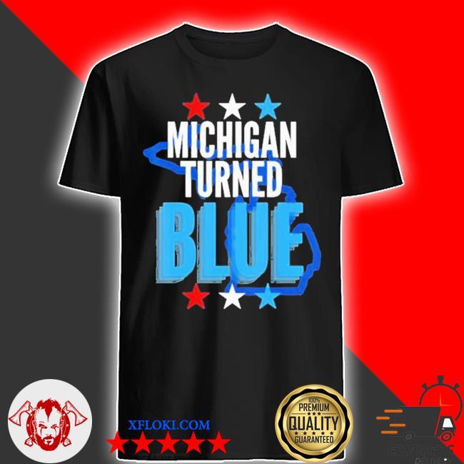 Michigan turned blue democrats won the election for biden stars shirt