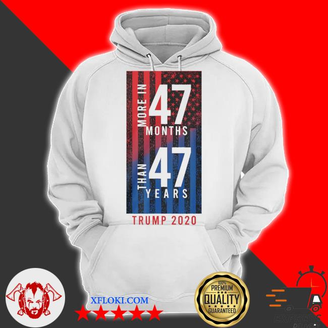 More In 47 months than 47 years Trump 2020 American flag s hoodie